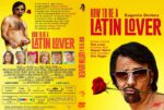 How To Be A Latin Lover R1 (2017) R1 CUSTOM DVD Cover & Label