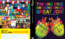 Tim and Eric Awesome Show Great Job Season 1-5 + Billion Dollar Movie R1 DVD Custom Cover