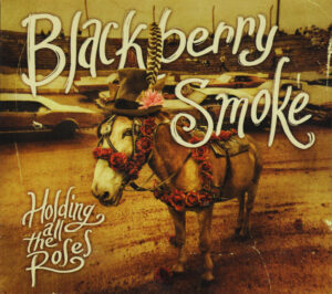 Blackberry Smoke - Holding all the roses - Front
