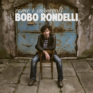 Bobo Rondelli - Come I Carnevali - Front (1-2)