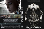 Ex_Machina (2015) R0 Custom Cover & Label