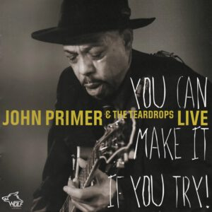 John Primer & The Teardrops - You Can Make It If You Try (Live) - 1Front