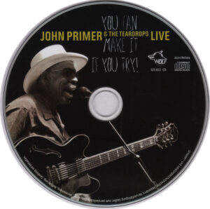 John Primer & The Teardrops - You Can Make It If You Try (Live) - CD