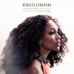 Rebecca Ferguson - Lady Sings The Blues (2015)