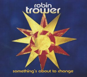 Robin Trower - Something´s About To Change - 1Front