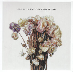 Sleater-Kinney - No Cities To Love - 1Front
